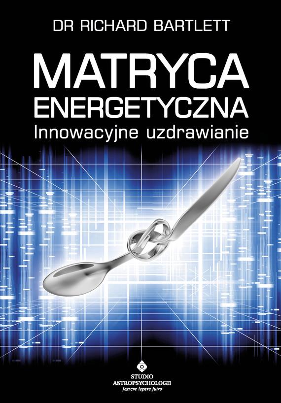 okładka Matryca Energetyczna. Innowacyjne uzdrawianie - PDFebook | pdf | Bartlett Richard