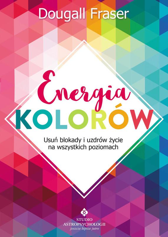 okładka Energia kolorów. Usuń blokady i uzdrów życie na wszystkich poziomach - PDFebook | pdf | Dougall Fraser
