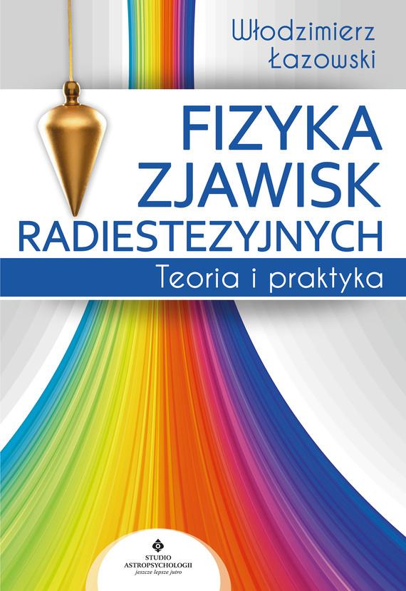 okładka Fizyka zjawisk radiestezyjnych. Teoria i praktyka - PDFebook | pdf | Włodzimierz  Łazowski
