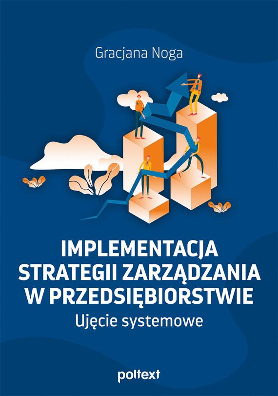 okładka Implementacja strategii zarządzania w przedsiębiorstwie. Ujęcie systemoweebook | epub, mobi | Noga Gracjana