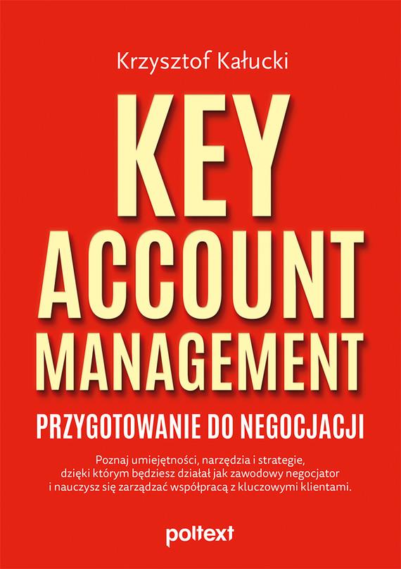 okładka Key Account Management. Przygotowanie do negocjacjiebook | epub, mobi | Kałucki Krzysztof