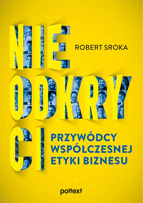 okładka Nieodkryci przywódcy współczesnej etyki biznesuebook | epub, mobi | Sroka Robert