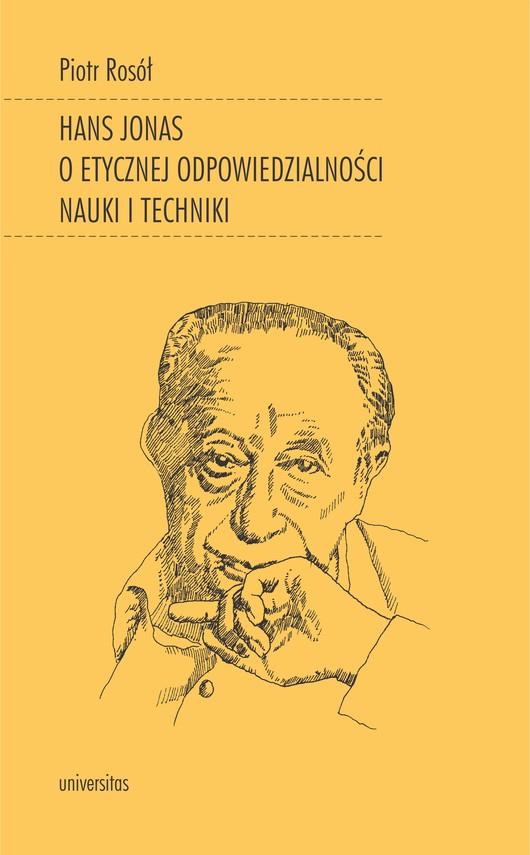 okładka Hans Jonas o etycznej odpowiedzialności nauki i technikiebook   epub, mobi   Rosół Piotr