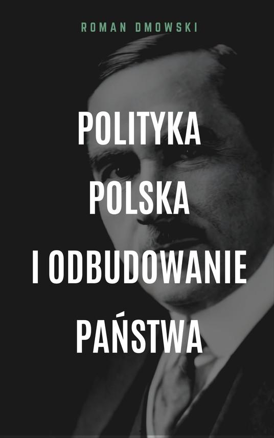 okładka Polityka polska i odbudowanie państwaebook | epub, mobi | Roman Dmowski