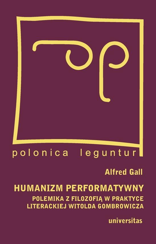 okładka Humanizm performatywny: polemika z filozofią w praktyce literackiej Witolda Gombrowiczaebook | pdf | Alfred  Gall