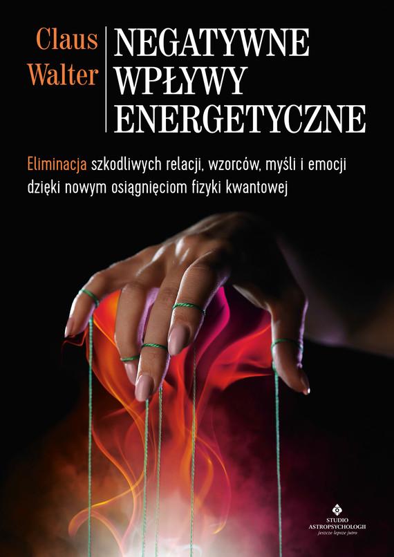 okładka Negatywne wpływy energetyczne. Eliminacja szkodliwych relacji, wzorców, myśli i emocji dzięki nowym osiągnięciom fizyki kwantowejebook | epub, mobi | Claus  Walter