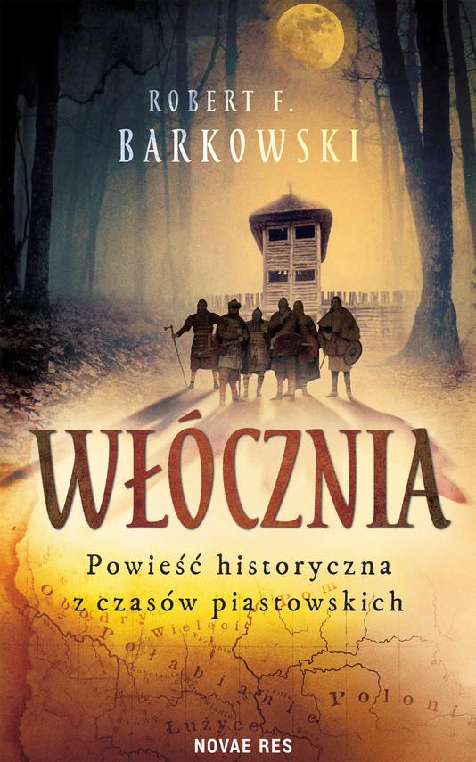 okładka Włócznia. Powieść historyczna z czasów piastowskichebook | epub, mobi | Robert F. Barkowski