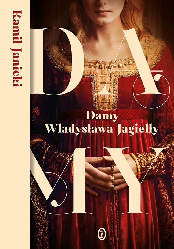 okładka Damy Władysława Jagiełłyebook | epub, mobi | Kamil Janicki