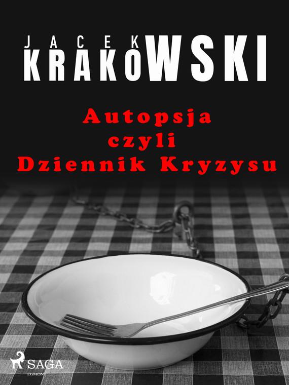 okładka Autopsja czyli Dziennik Kryzysuebook   epub, mobi   Jacek Krakowski