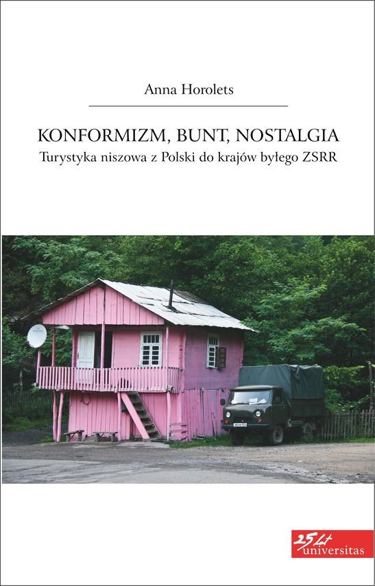 okładka Konformizm, bunt, nostalgia. Turystyka niszowa z Polski do krajów byłego ZSRRebook | pdf | Anna Horolets
