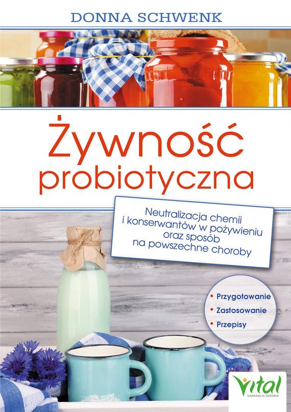 okładka Żywność probiotyczna. Neutralizacja chemii i konserwantów w pożywieniu oraz sposób na powszechne choroby - PDFebook   pdf   Schwenk Donna