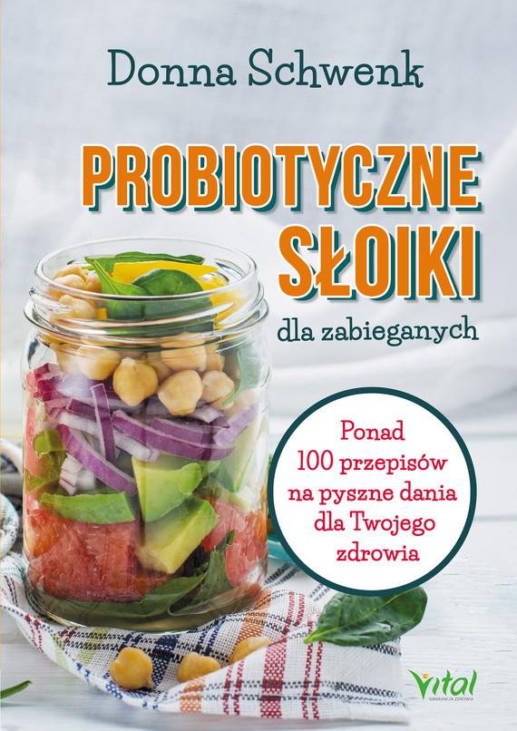 okładka Probiotyczne słoiki dla zabieganych. Ponad 100 przepisów na pyszne dania dla Twojego zdrowia  - PDFebook | pdf | Schwenk Donna