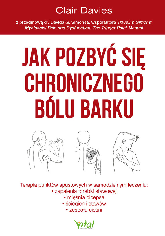 okładka Jak pozbyć się chronicznego bólu barku. Terapia punktów spustowych w samodzielnym leczeniu zapalenia torebki stawowej, ścięgien i stawów oraz zespołu cieśniebook   epub, mobi   Davies Clair