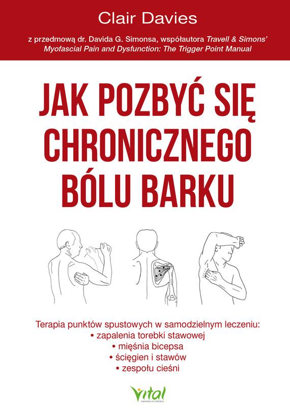 okładka Jak pozbyć się chronicznego bólu barku. Terapia punktów spustowych w samodzielnym leczeniu zapalenia torebki stawowej, ścięgien i stawów oraz zespołu cieśni - PDFebook | pdf | Davies Clair