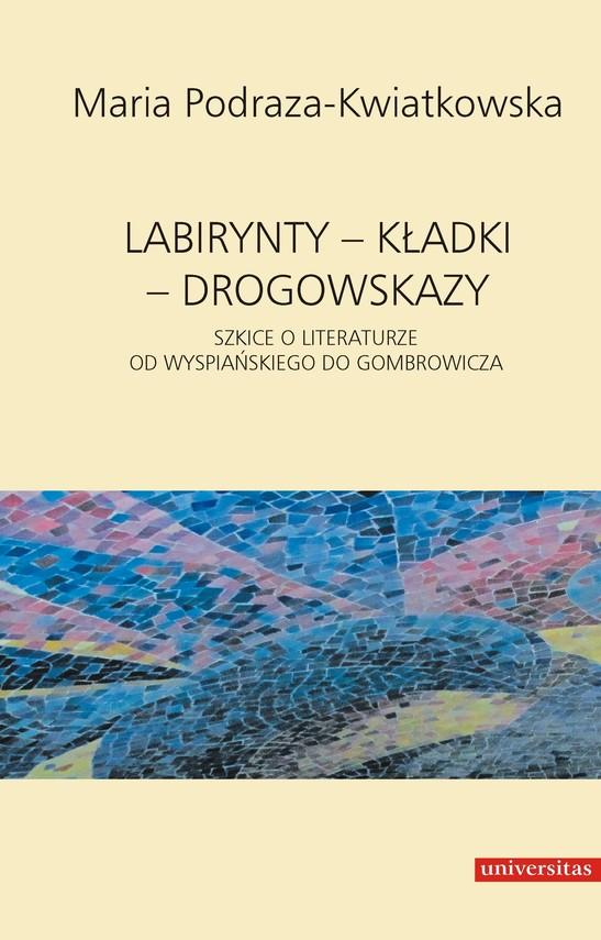 okładka Labirynty – kładki – drogowskazy. Szkice o literaturze od Wyspiańskiego do Gombrowiczaebook | pdf | Maria  Podraza-Kwiatkowska