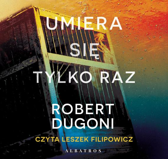 okładka UMIERA SIĘ TYLKO RAZaudiobook | MP3 | Robert Dugoni