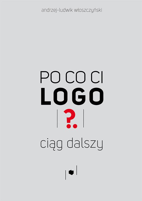 okładka Po co ci logo? Ciąg dalszyebook   pdf   Andrzej-Ludwik  Włoszczyński