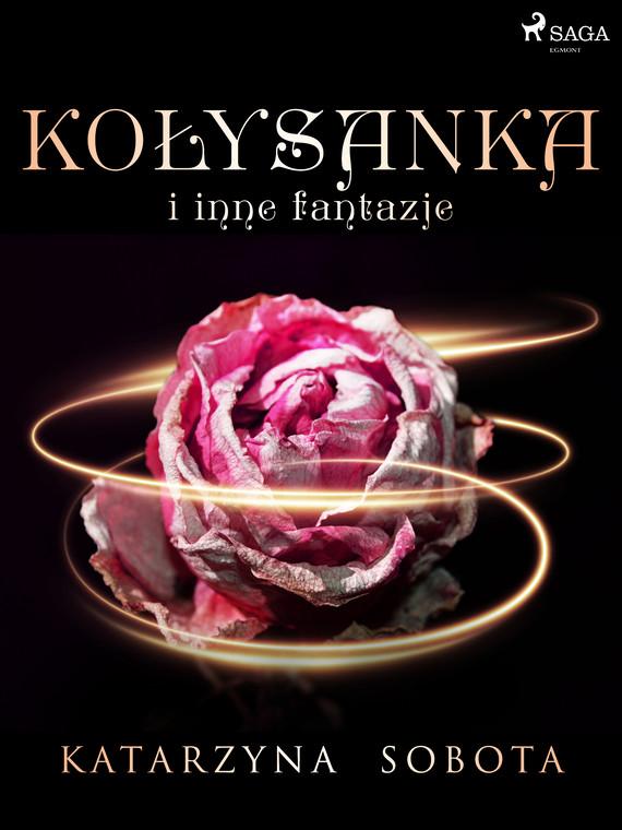 okładka Kołysanka i inne fantazjeebook | epub, mobi | Katarzyna Sobota
