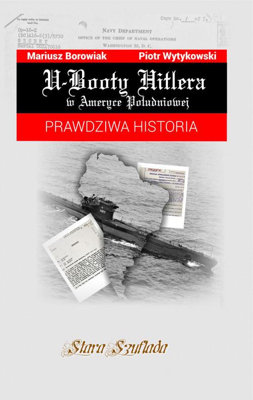 okładka U-Booty Hitlera w Ameryce Południowej Prawdziwa historiaksiążka |  | Borowiak Mariusz, Piotr Wytykowski