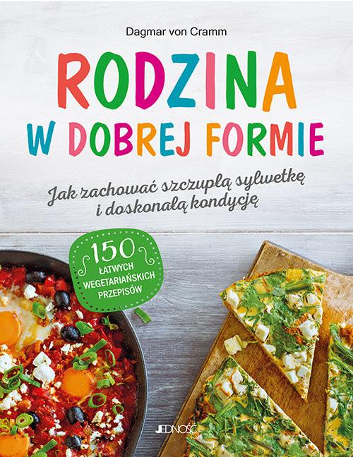 okładka Rodzina w dobrej formie Jak zachować szczupłą sylwetkę i świetną kondycję 150 łatwych wegetariańskich przepisówksiążka      Cramm Dagmar von
