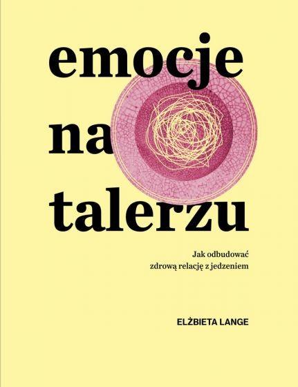 okładka Emocje na talerzu. Jak odbudować zdrową relację z jedzeniem książka |  | Elżbieta  Lange
