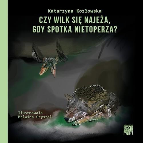 okładka Czy wilk się najeża, gdy spotka nietoperza?książka |  | Kozłowska Katarzyna