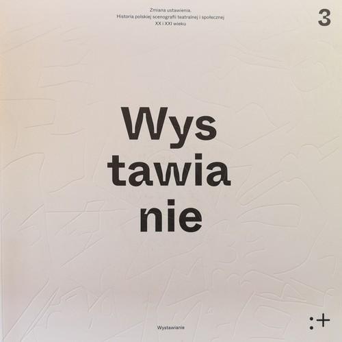 okładka Zmiana ustawienia Wystawianie Polska scenografia teatralna i społeczna XX i XXI wieku. Wystawianie Tom 3książka |  |