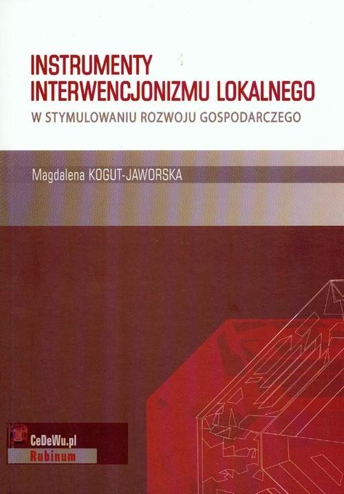 okładka Instrumenty interwencjonizmu lokalnego w stymulowaniu rozwoju gospodarczegoksiążka      Kogut Magdalena