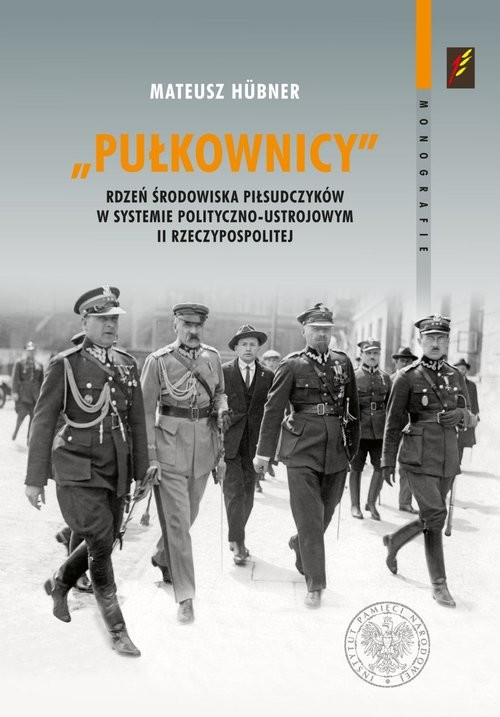 okładka Pułkownicy rdzeń środowiska piłsudczyków w systemie polityczno-ustrojowym II Rzeczypospolitejksiążka |  | Hubner Mateusz