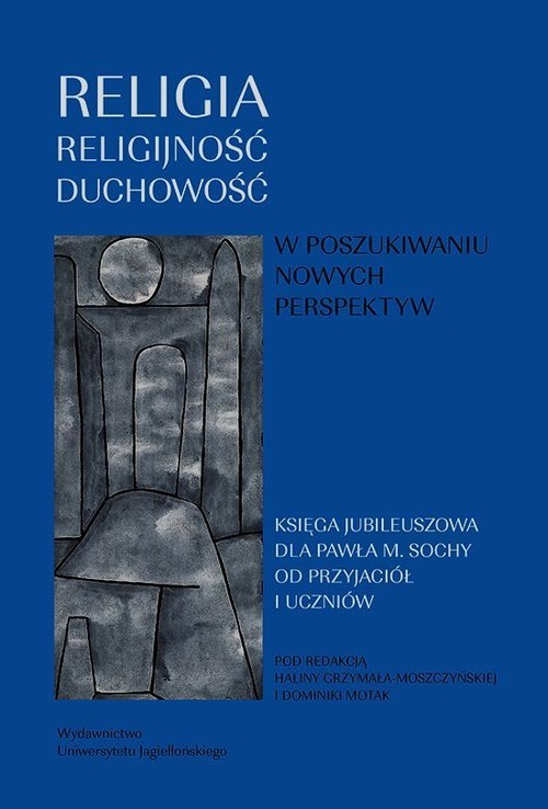 okładka Religia religijność duchowość W poszukiwaniu nowych perspektyw Księga jubileuszowa dla Profesora Pawła Sochy od przyjaciół i uczniówksiążka     