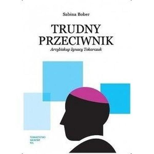 okładka Trudny przeciwnik Arcybiskup Ignacy Tokarczukksiążka      Bober Sabina
