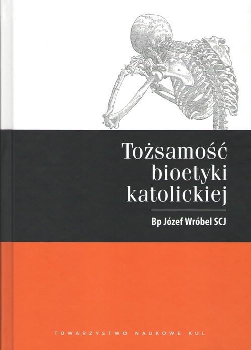okładka Tożsamość bioetyki katolickiejksiążka |  | Wróbel Józef