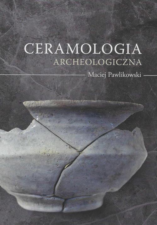 okładka Ceramologia archeologicznaksiążka |  | Pawlikowski Maciej