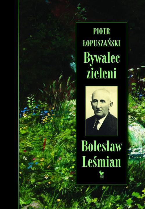 okładka Bywalec zieleni Bolesław Leśmianksiążka      Piotr Łopuszański