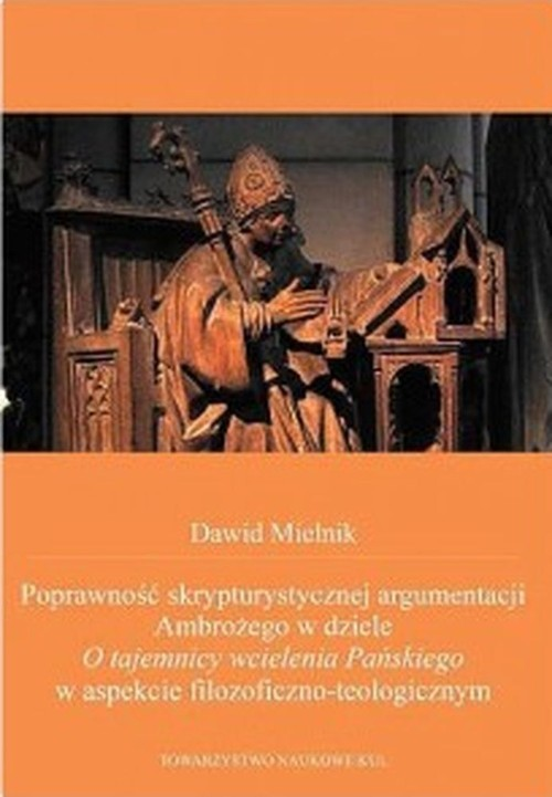 okładka Poprawność skrypturystycznej argumentacji Ambrożego w dziele O tajemnicy wcielenia Pańskiegoksiążka      Mielnik Dawid