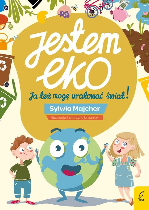 okładka Jestem EKO Ja też mogę uratować świat!książka      Majcher Sylwia