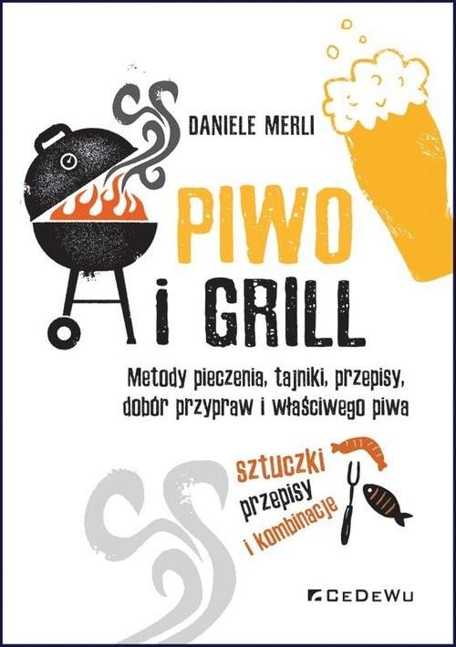 okładka Piwo i grill. Metody pieczenia, tajniki, przepisy, dobór przypraw i właściwego piwaksiążka |  | Daniele Merli