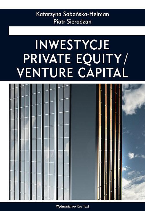okładka Inwestycje private equity/venture capitalksiążka      Katarzyna Sobańska-Helman, Piotr Sieradzan