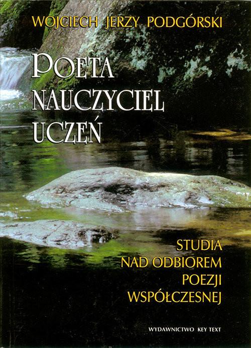 okładka Poeta, nauczyciel, uczeń Studia nad odbiorem poezji współczesnejksiążka |  | Wojciech J. Podgórski