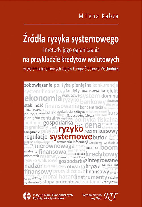 okładka Źródła ryzyka systemowego i metody jego ograniczania Na przykładzie kredytów walutowych w systemach bankowych krajów Europy Środkowo-Wschodniejksiążka |  | Milena Kabza