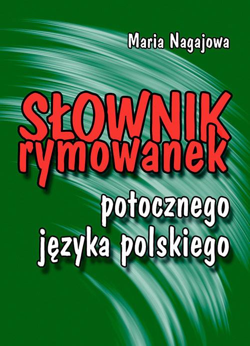okładka Słownik rymowanek potocznego języka polskiego O naszym stosunku do ludzi, języka i realiów codziennościksiążka |  | Maria Nagajowa