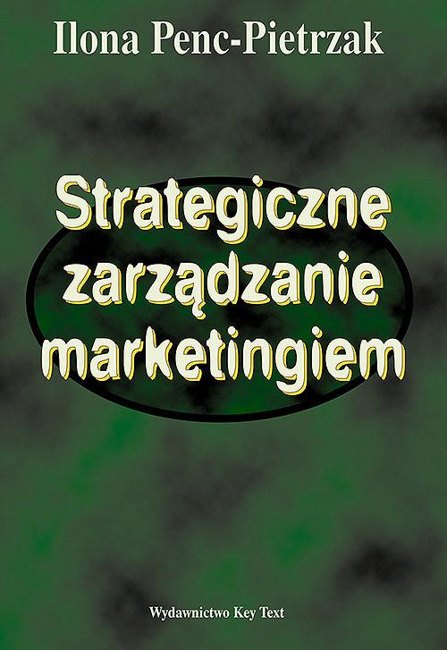 okładka Strategiczne zarządzanie marketingiemksiążka |  | Penc-Pietrzak Ilona Ilona