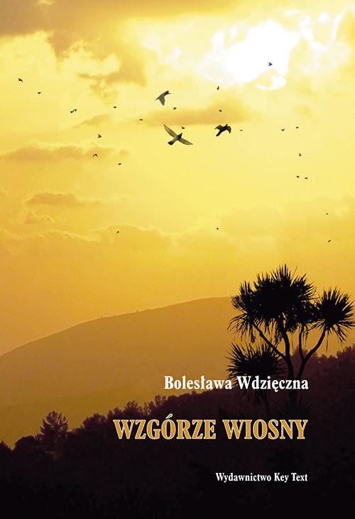 okładka Wzgórze wiosnyksiążka      Bolesława Wdzięczna