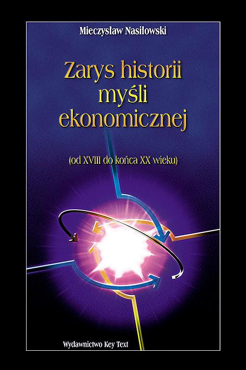 okładka Zarys historii myśli ekonomicznej Od XVIII do końca XX wiekuksiążka |  | Mieczysław Nasiłowski