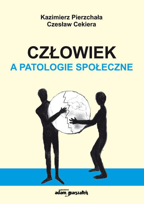 okładka Człowiek a patologie społeczne - wydanie drugieksiążka |  | Pierzchała Kazimierz, Czesław Cekiera