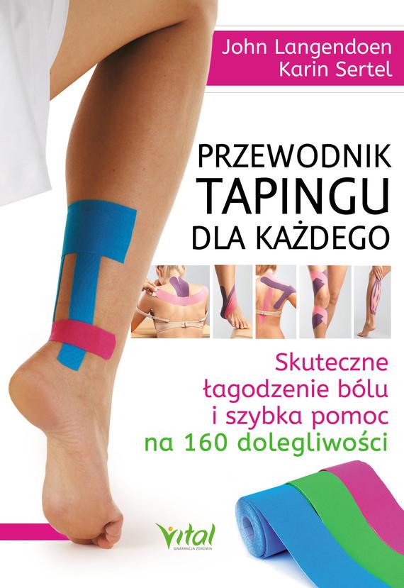 okładka Przewodnik tapingu dla każdego. Skuteczne łagodzenie bólu i szybka pomoc na 160 dolegliwości - PDFebook | pdf | John Langendoen, Karin Sertel