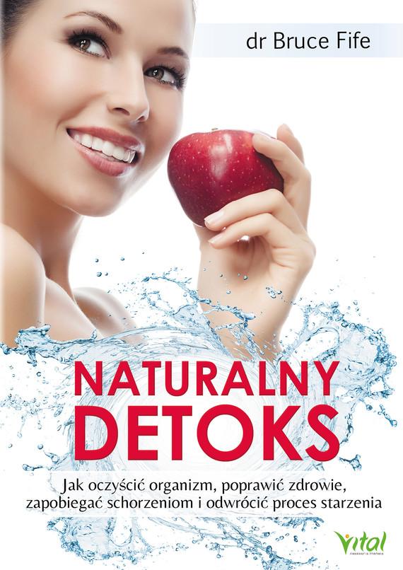 okładka Naturalny detoks. Jak oczyścić organizm, poprawić zdrowie, zapobiegać schorzeniom i odwrócić proces starzeniaebook | epub, mobi | Bruce Fife