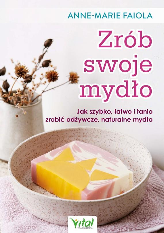 okładka Zrób swoje mydło. Jak szybko, łatwo i tanio zrobić odżywcze, naturalne mydło - PDFebook | pdf | Faiola Anne-Marie