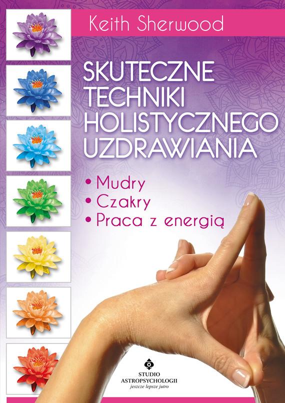 okładka Skuteczne techniki holistycznego uzdrawiania. Mudry, czakry, praca z energią - PDFebook | pdf | Keith Sherwood