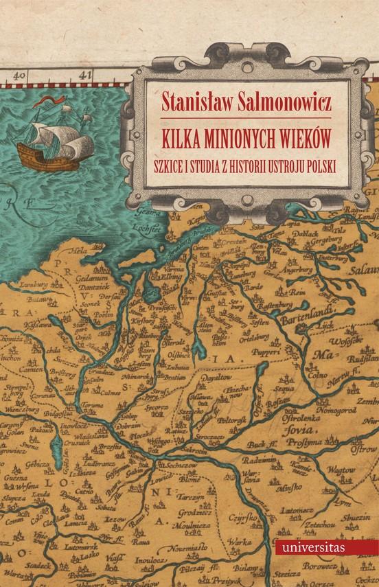 okładka Kilka minionych wieków. Szkice i studia z historii ustroju Polskiebook   pdf   Stanisław  Salmonowicz